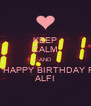 KEEP CALM AND SAY HAPPY BIRTHDAY FOR ALFI - Personalised Poster A4 size