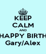 KEEP CALM AND SAY HAPPY BIRTHDAY Gary/Alex - Personalised Poster A4 size