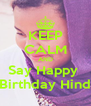 KEEP CALM AND Say Happy  Birthday Hind - Personalised Poster A4 size