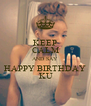 KEEP CALM AND SAY HAPPY BIRTHDAY  KU - Personalised Poster A4 size