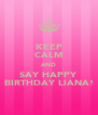 KEEP CALM AND SAY HAPPY BIRTHDAY LIANA! - Personalised Poster A4 size