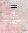KEEP CALM AND SAY HAPPY BIRTHDAY  MIMA! - Personalised Poster A4 size