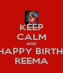 KEEP CALM AND SAY HAPPY BIRTHDAY  REEMA - Personalised Poster A4 size