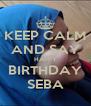 KEEP CALM AND SAY HAPPY BIRTHDAY SEBA - Personalised Poster A4 size