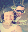 KEEP CALM And say Happy birthday The best uncle - Personalised Poster A4 size