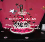 KEEP CALM AND Say Happy Birthday To Åhm€d 3ãm€r - Personalised Poster A4 size