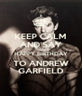 KEEP CALM AND SAY HAPPY BIRTHDAY TO ANDREW GARFIELD - Personalised Poster A4 size
