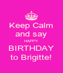 Keep Calm and say HAPPY BIRTHDAY to Brigitte! - Personalised Poster A4 size