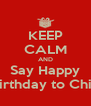 KEEP CALM AND Say Happy Birthday to Chin - Personalised Poster A4 size