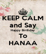 KEEP CALM and Say Happy Birthday To HANAA - Personalised Poster A4 size