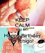 KEEP CALM AND SAY Happy Birthday To Ichigo!  - Personalised Poster A4 size