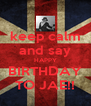 keep calm and say HAPPY BIRTHDAY TO JAE!! - Personalised Poster A4 size