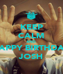 KEEP CALM AND SAY HAPPY BIRTHDAY  TO  JOSH - Personalised Poster A4 size