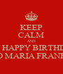 KEEP CALM AND sAY HAPPY BIRTHDAY TO MARIA FRANKS - Personalised Poster A4 size