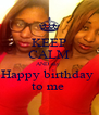 KEEP CALM AND say  Happy birthday  to me  - Personalised Poster A4 size