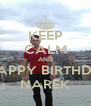 KEEP CALM AND  SAY  HAPPY BIRTHDAY   TO NAREK - Personalised Poster A4 size