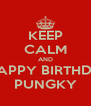 KEEP CALM AND SAY HAPPY BIRTHDAY TO PUNGKY - Personalised Poster A4 size