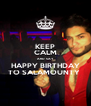 KEEP CALM AND SAY  HAPPY BIRTHDAY TO SALAMOUNTY  - Personalised Poster A4 size
