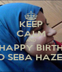 KEEP CALM AND SAY HAPPY BIRTHDAY TO SEBA HAZEM - Personalised Poster A4 size