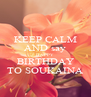 KEEP CALM AND say HAPPY BIRTHDAY TO SOUKAINA - Personalised Poster A4 size
