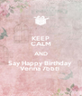 KEEP CALM AND Say Happy Birthday  Verina 7bbti  - Personalised Poster A4 size