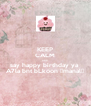 KEEP CALM AND say happy birthday ya  A7la bnt bLkoon ♡manal♡ - Personalised Poster A4 size