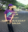 KEEP CALM AND SAY HAPPY BUZZDAY TO SALSA - Personalised Poster A4 size