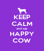 KEEP CALM and say HAPPY COW - Personalised Poster A4 size