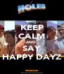 KEEP CALM AND  SAY HAPPY DAYZ - Personalised Poster A4 size