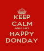 KEEP CALM AND SAY HAPPY DONDAY - Personalised Poster A4 size