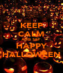 KEEP CALM AND SAY HAPPY HALLOWEEN - Personalised Poster A4 size