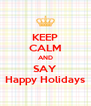 KEEP CALM AND SAY Happy Holidays - Personalised Poster A4 size