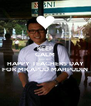 KEEP CALM AND SAY HAPPY TEACHERS DAY FOR MR.APUD MAHPUDIN - Personalised Poster A4 size
