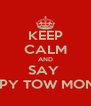 KEEP CALM AND SAY  HAPPY TOW MONTHS - Personalised Poster A4 size