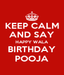 KEEP CALM AND SAY HAPPY WALA BIRTHDAY POOJA - Personalised Poster A4 size