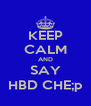 KEEP CALM AND SAY HBD CHE;p - Personalised Poster A4 size