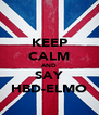 KEEP CALM AND SAY HBD-ELMO - Personalised Poster A4 size