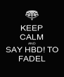 KEEP CALM AND SAY HBD! TO FADEL - Personalised Poster A4 size
