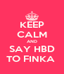 KEEP CALM AND SAY HBD TO FINKA  - Personalised Poster A4 size