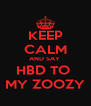 KEEP CALM AND SAY  HBD TO  MY ZOOZY - Personalised Poster A4 size