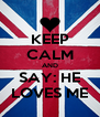 KEEP CALM AND SAY: HE LOVES ME - Personalised Poster A4 size