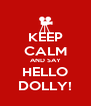 KEEP CALM AND SAY HELLO DOLLY! - Personalised Poster A4 size