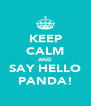 KEEP CALM AND SAY HELLO PANDA! - Personalised Poster A4 size