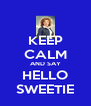 KEEP CALM AND SAY HELLO SWEETIE - Personalised Poster A4 size
