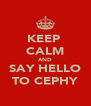 KEEP  CALM AND SAY HELLO TO CEPHY - Personalised Poster A4 size