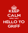 KEEP CALM AND SAY HELLO TO GRIFF - Personalised Poster A4 size