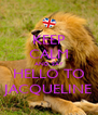 KEEP CALM AND SAY HELLO TO JACQUELINE - Personalised Poster A4 size