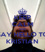 KEEP CALM AND SAY HELLO TO KRISTIAN - Personalised Poster A4 size