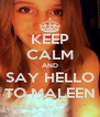 KEEP CALM AND SAY HELLO TO MALEEN - Personalised Poster A4 size