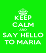 KEEP CALM AND SAY HELLO TO MARIA - Personalised Poster A4 size